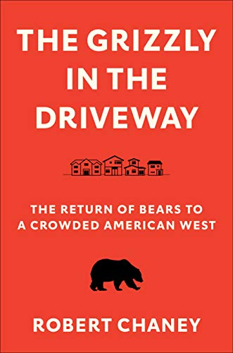Amazon.com : The Grizzly in the Driveway: The Return of Bears to a Crowded American West
